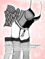 Padlocked, Pantied and Pegged : Four Men Frustrated, Feminized and Filled By the Women They Love - Emily Masters
