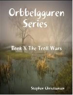 Orbbelgguren Series Book X : The Troll Wars - Stephen Christiansen
