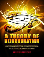 A Theory of Reincarnation : How Is Karma Related to Reincarnation and How to Remember Past Lives - Robin Sacredfire