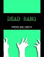 Dead Bang - Stephen Pantoja