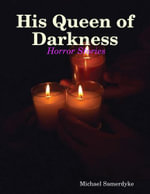 His Queen of Darkness : Horror Stories - Michael Samerdyke