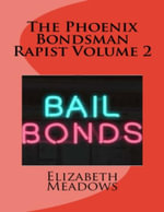 The Phoenix Bondsman Rapist Volume 2 - Elizabeth Meadows