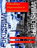 Fukushima : Dispossession or Denuclearization? - Nadesan Boys McKillop Wilcox