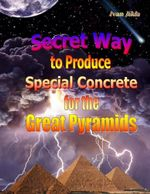 Secret Way to Produce Special Concrete for the Great Pyramids - Ivan Jilda