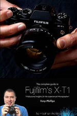The Complete Guide to Fujifilm's X-T1 Camera (B&w Edition) - Tony Phillips