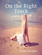 On the Right Track - Ariana Burgan