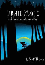 Trail Magic and the Art of Soft Pedaling - Scott Thigpen