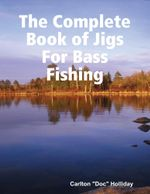 The Complete Book of Jigs for Bass Fishing - Carlton