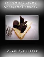 20 Yummylicious Christmas Treat Recipes - Charlene Little