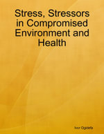 Stress, Stressors in Compromised Environment and Health - Ivor Ogidefa