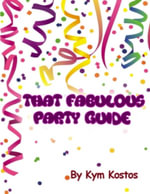 That Fabulous Party Guide : How to Have a Fun Party Guide On a Budget! - Kym Kostos