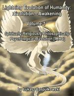 Lightning Evolution of Humanity : (R)evolution - Awakening Volume   1: Spiritually-Religiously-Philosophically-Psychological rEvolution [IMHO] - Lukasz Czepulkowski