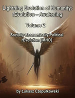 Lightning Evolution of Humanity : (R)evolution - Awakening Volume 2: Socially-Economically-Political rEvolution [IMHO] - Lukasz Czepulkowski