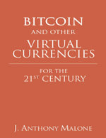 Bitcoin and Other Virtual Currencies for the 21st Century - J. Anthony Malone
