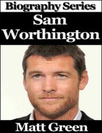 Sam Worthington - Biography Series - Matt Green