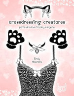 Crossdressing Creatures : Pets Who Love to Play In Lingerie - Emily Masters