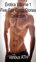 Erotica Volume 1 Five Gay Erotic Stories Collection - Various ATH