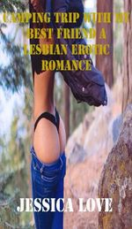 Camping Trip With My Best Friend a Lesbian Erotic Romance - Jessica Love