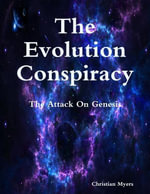The Evolution Conspiracy : The Attack On Genesis - Christian Myers