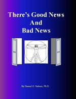 There's Good News and Bad News - Ph. D., Daniel G. Nelson
