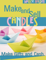 Make and Sell Candles - Make Gifts and Cash - Marcie Holden