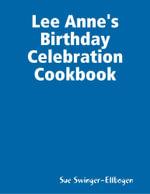 Lee Anne's Birthday Celebration Cookbook - Sue Swinger-Ellbogen