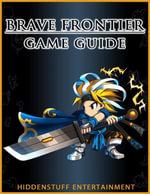 Brave Frontier Game Guide - HiddenStuff Entertainment