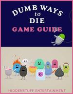 Dumb Ways to Die Game Guide - HiddenStuff Entertainment