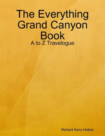The Everything Grand Canyon Book : A to Z Travelogue - Richard Kerry Holtzin