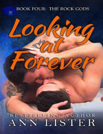 Book Four- the Rock Gods : Looking At Forever - Ann Lister