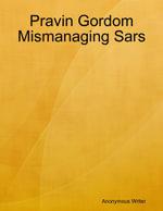 Pravin Gordom Mismanaging Sars - Anonymous Writer