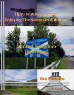 Tips for a Backpacker : Enjoying the Scene On a Tight Budget United Kingdom (Scotland)) - Kirk Posadas