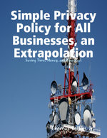 Simple Privacy Policy for All Businesses, an Extrapolation - Thomas Collins Jr.