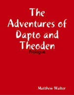 The Adventures of Dapto and Theoden : Prologue - Matthew Walter
