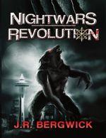 Nightwars : Revolution - J.R. Bergwick