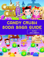 Candy Crush Soda Saga Guide - Josh Abbott