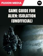 Game Guide for Alien : Isolation (Unofficial) - Fusion Media