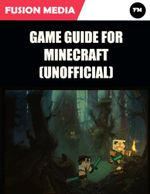 Game Guide for Minecraft (Unofficial) - Fusion Media