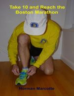 Take 10 and Reach the Boston Marathon - Norman Marcotte