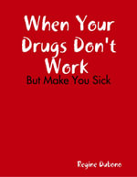 When Your Drugs Don't Work But Make You Sick - Regine Dubono