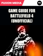 Game Guide for Battlefield 4 (Unofficial) - Fusion Media