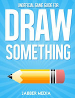 Unofficial Game Guide for Draw Something Gamers Guide - Jabber Media