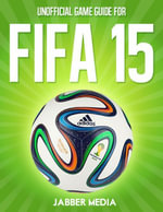 Unofficial Game Guide for Fifa 15 - Jabber Media
