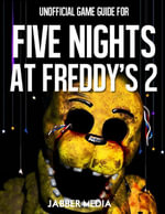 Unofficial Game Gide for Five Nights At Freddy's 2 - Jabber Media