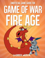 Unofficial Game Guide for Game of War - Fire Age - Jabber Media