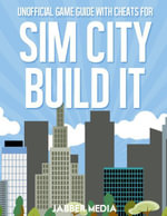 Unofficial Game Guide With Cheats for Sim City Build It - Jabber Media