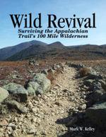 Wild Revival : Surviving the Appalachian Trail's 100 Mile Wilderness - Mark Kelley