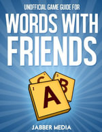 Unofficial Game Guide for Words With Friends - Jabber Media