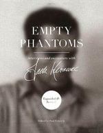 Empty Phantoms - Interviews and Encounters With Jack Kerouac (Expanded & Revised) - Paul Maher Jr.