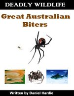 Deadly Wildlife : Great Australian Biters - Daniel Hardie